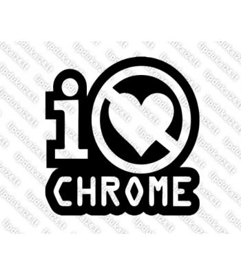 I Dont Love Chrome