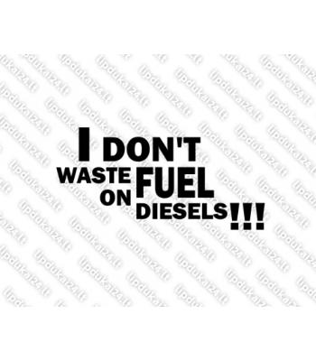 I Dont Waste Fuel On Diesels